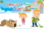 I Want To Make A Puppy House (story time)